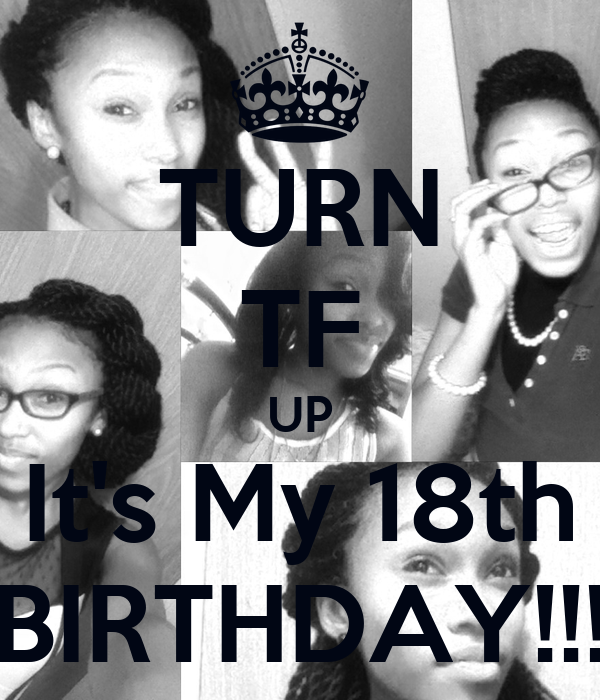 TURN TF UP It's My 18th BIRTHDAY!!! Poster