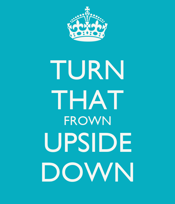 TURN THAT FROWN UPSIDE DOWN Poster | Nadia