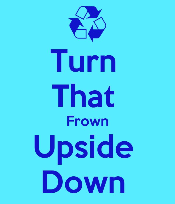 Turn That Frown Upside Down Poster