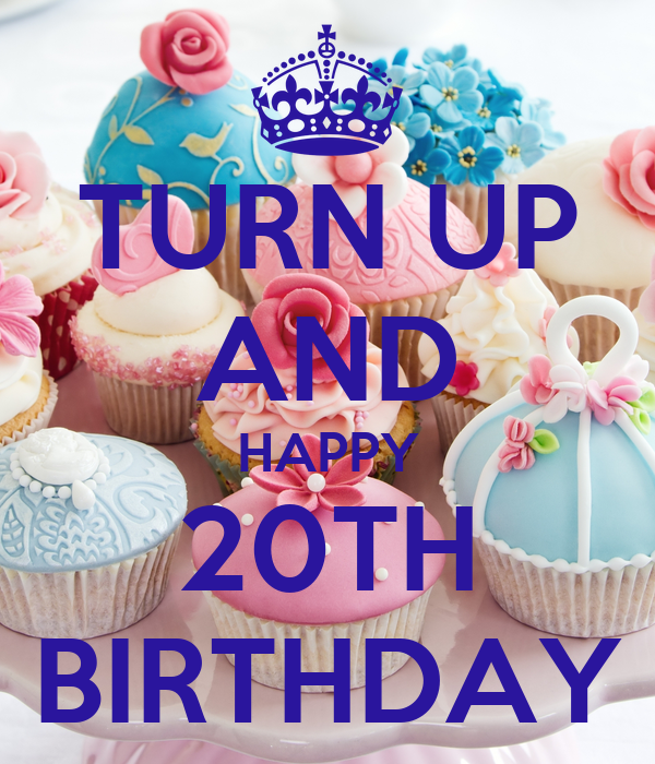 Turn Up And Happy 20th Birthday Keep Calm And Carry On Happy Birthday 20th Wishes