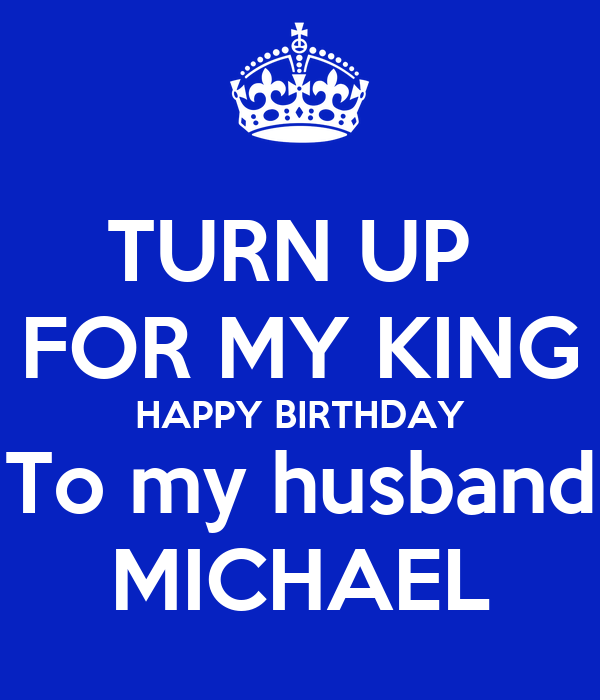 Turn Up For My King Happy Birthday To My Husband Michael Poster