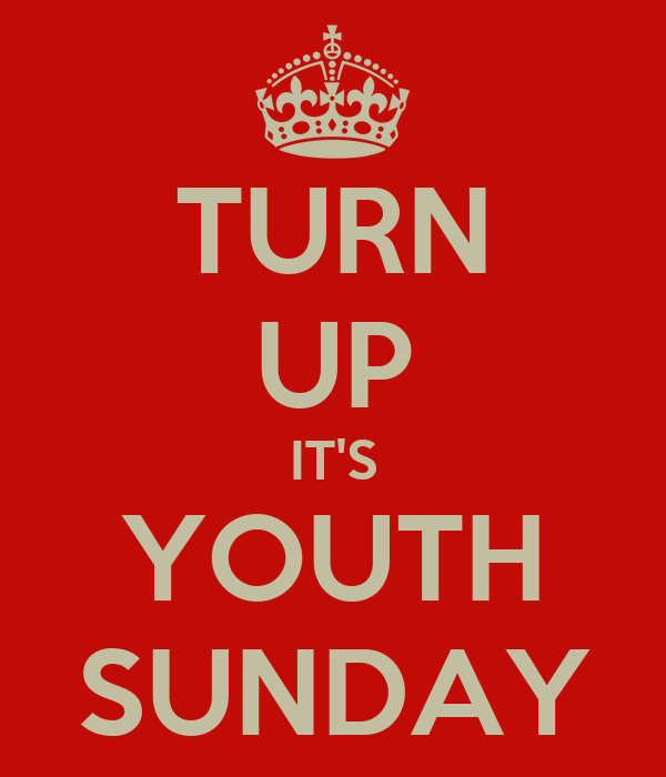 http://sd.keepcalm-o-matic.co.uk/i/turn-up-it-s-youth-sunday.png