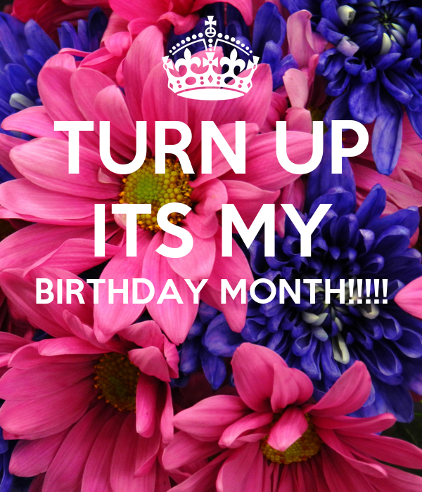 Turn up its my birthday month poster - Its my birthday month images ...