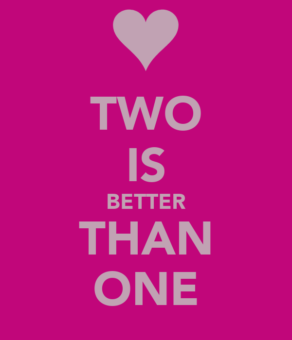 2 is better than one - 1 3