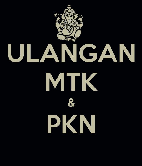 ULANGAN MTK & PKN