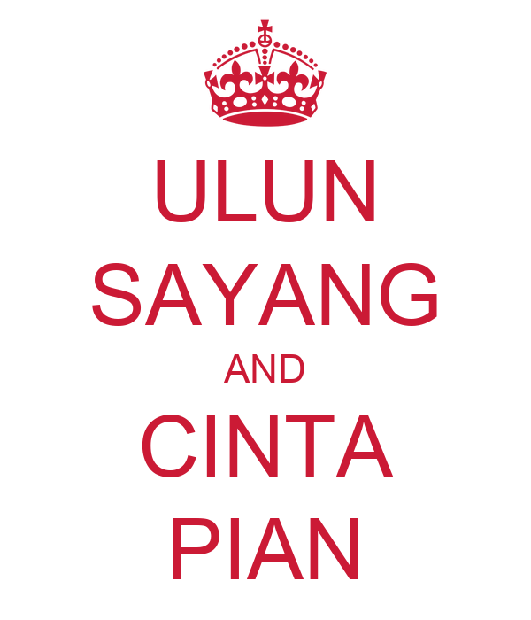 http://sd.keepcalm-o-matic.co.uk/i/ulun-sayang-and-cinta-pian.png