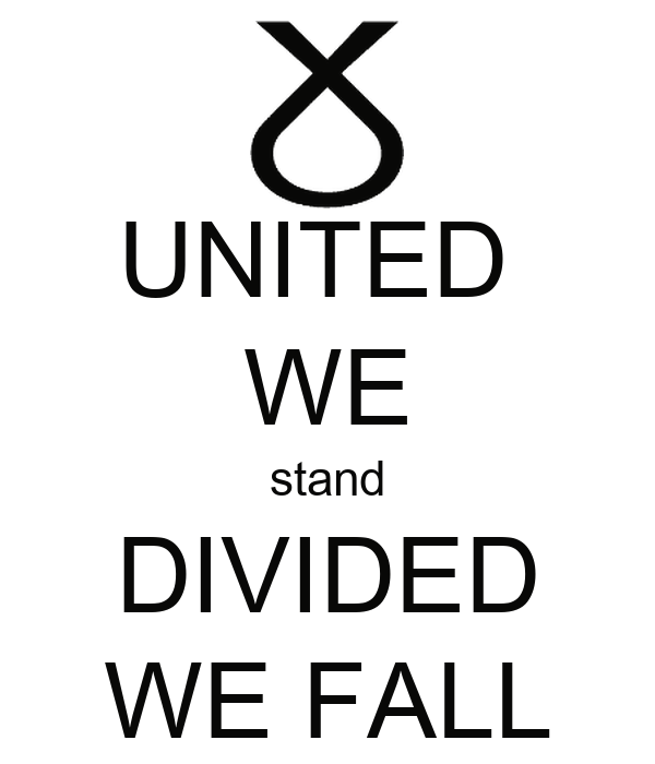 http://sd.keepcalm-o-matic.co.uk/i/united-we-stand-divided-we-fall-2.png