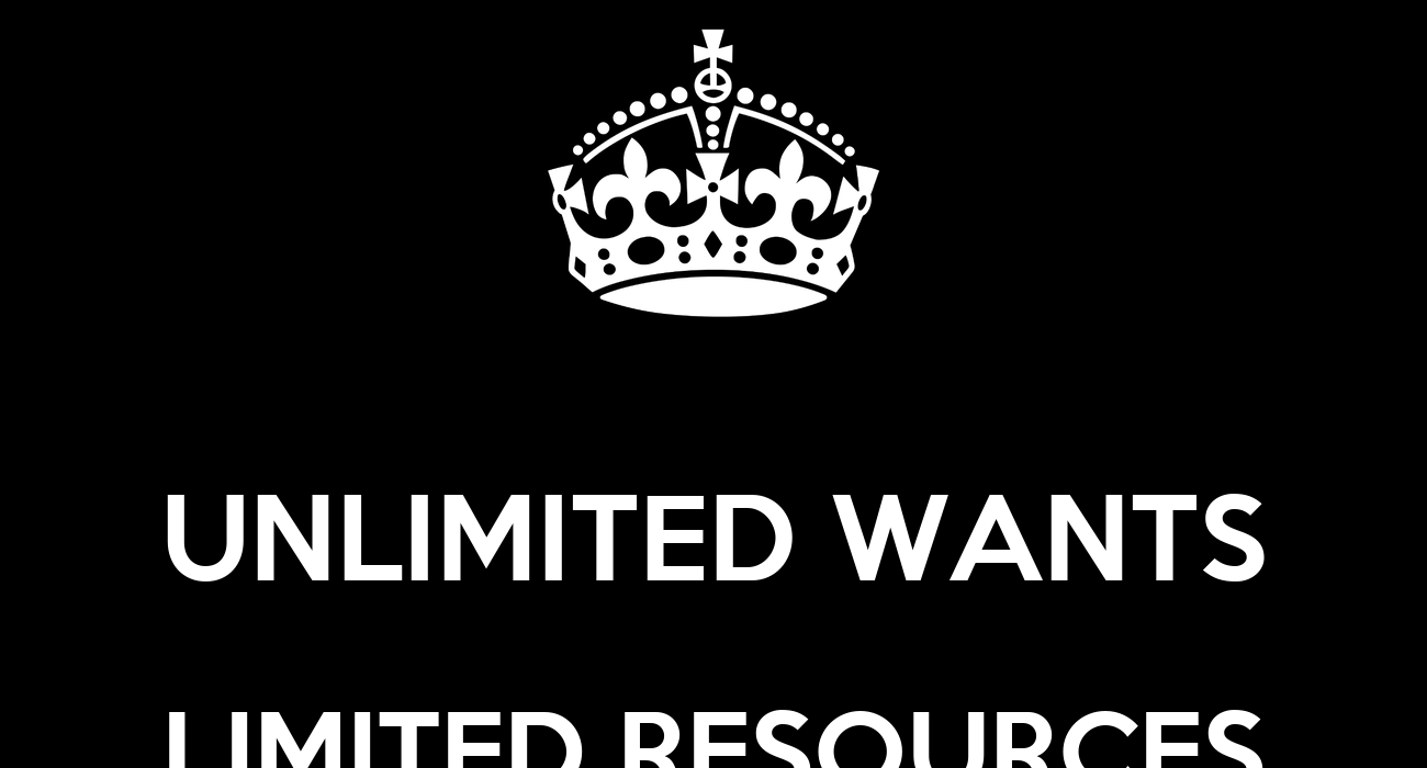 Limited resources, unlimited wants and needs