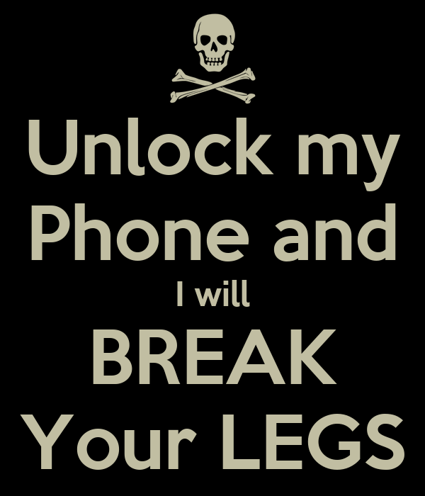unlock my phone and i will break your legs keep calm and carry on image generator
