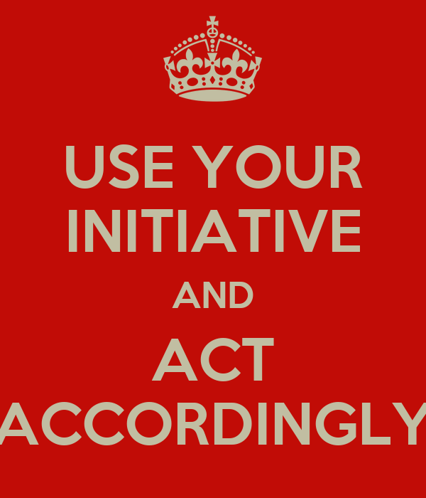USE YOUR INITIATIVE AND ACT ACCORDINGLY Poster | CHCH ...