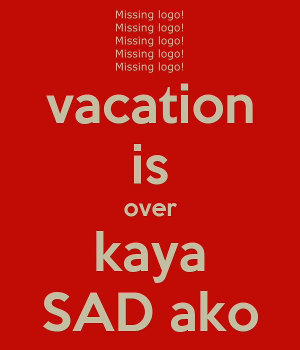 Sad...vacation is over :(?