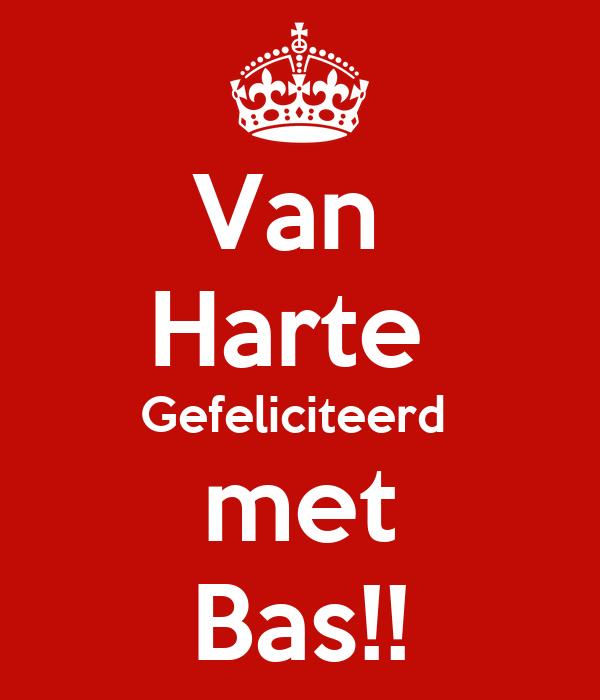 gefeliciteerd bas Van Harte Gefeliciteerd met Bas!! Poster | Iris | Keep Calm o Matic gefeliciteerd bas