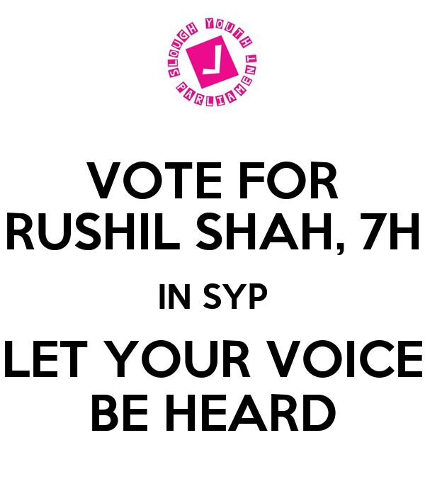 VOTE FOR RUSHIL SHAH, 7H IN SYP LET YOUR VOICE BE HEARD ...