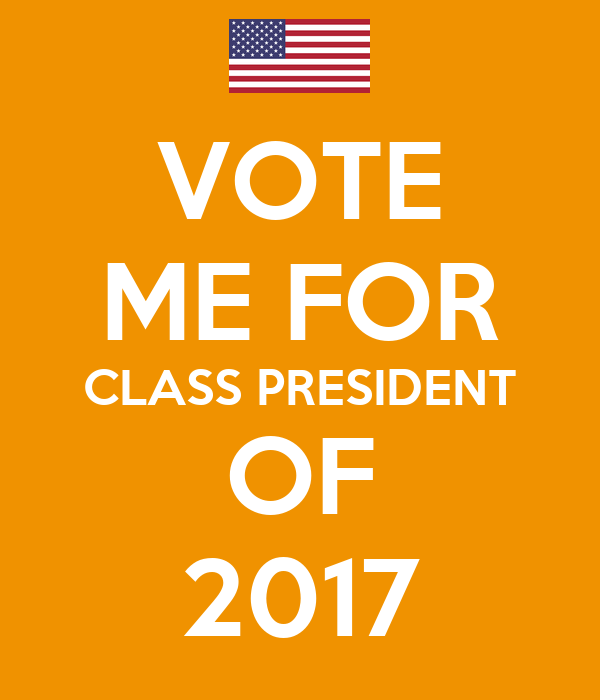 VOTE ME FOR CLASS PRESIDENT OF 2017 Poster | VLAD | Keep ...