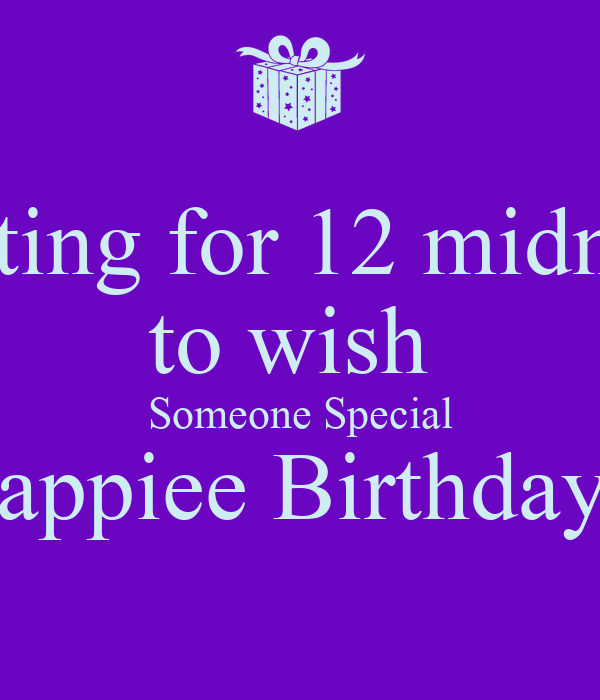 Waiting for 12 midnight to wish Someone Special Happiee ...  Waiting for 12 ...