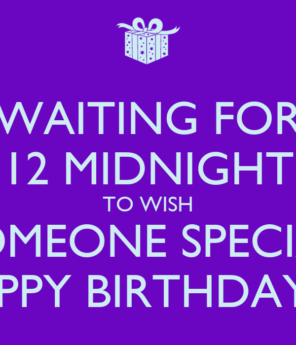 Waiting For 12 Midnight To Wish Someone Special Happy How To Wish A Happy Birthday