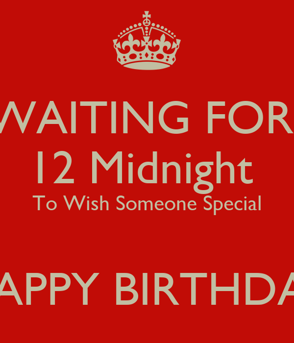 WAITING FOR 12 Midnight To Wish Someone Special HAPPY