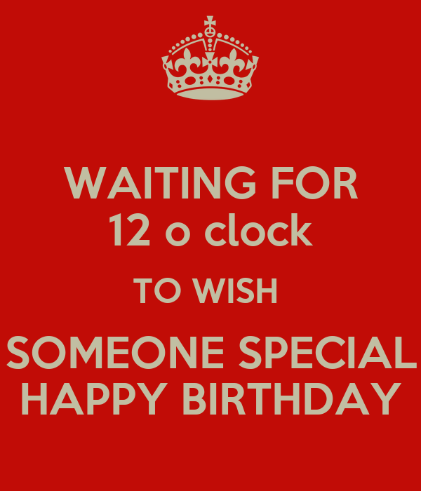 WAITING FOR 12 O Clock TO WISH SOMEONE SPECIAL HAPPY