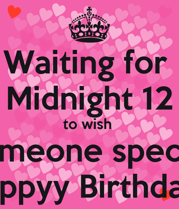 Waiting For Midnight 12 To Wish Someone Special Happyy Birthdayy