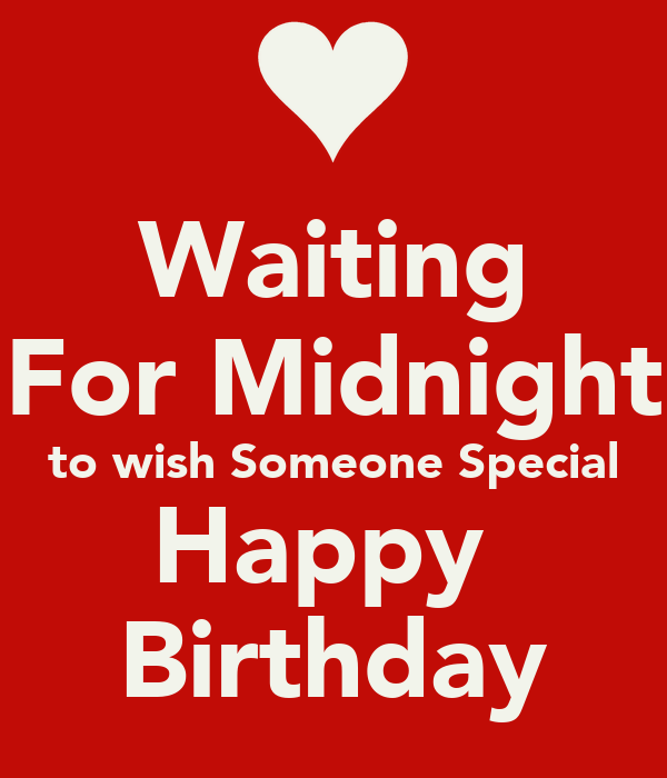 Waiting For Midnight To Wish Someone Special Happy Last Person To Wish You Happy Birthday