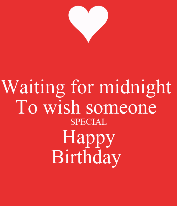 Waiting For Midnight To Wish Someone SPECIAL Happy