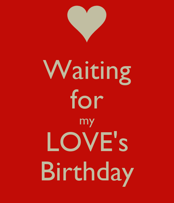 Waiting For My Loves Birthday Poster Asas Keep Calm O Matic