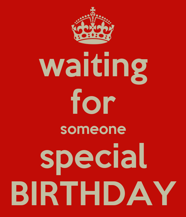 Waiting For Someone Special Birthday Poster Vienny Keep Calm O Matic