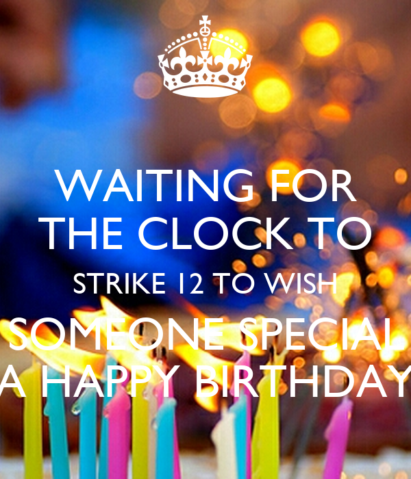 WAITING FOR THE CLOCK TO STRIKE 12 TO WISH SOMEONE SPECIAL