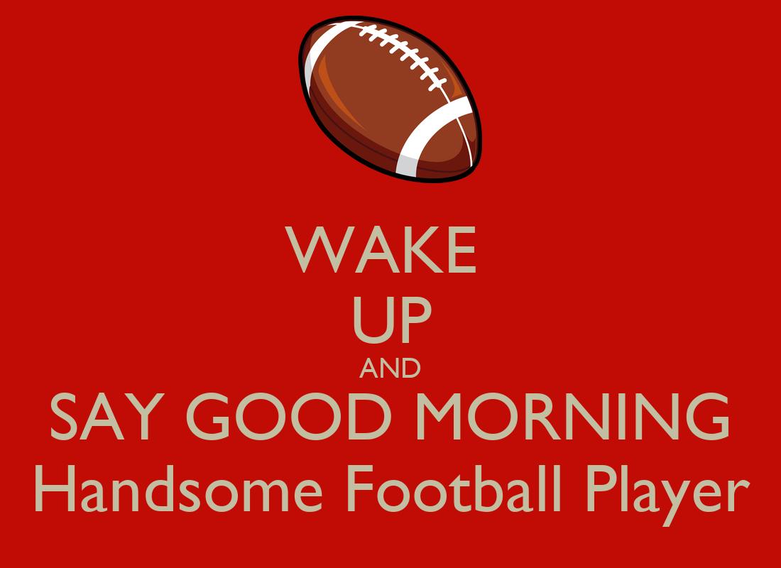 Good Morning Football : Wake up and say good morning handsome football player