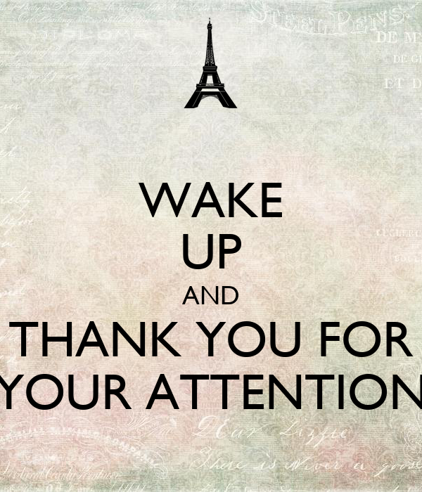 WAKE UP AND THANK YOU FOR YOUR ATTENTION Poster | Maki ...
