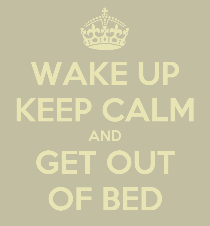 Wake Up Keep Calm And Get Out Of Bed Poster Test Keep