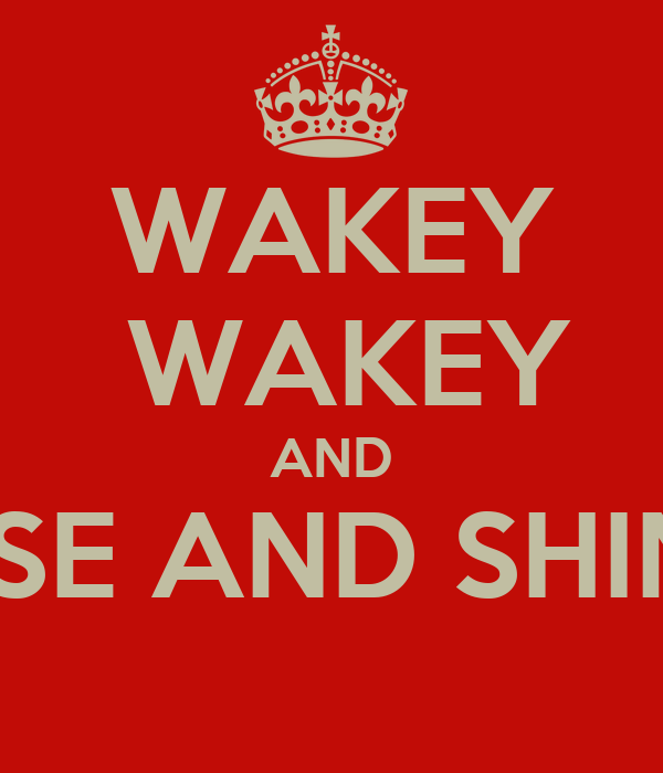 wakey wakey and rise and shine poster tati keep calm o matic. Black Bedroom Furniture Sets. Home Design Ideas