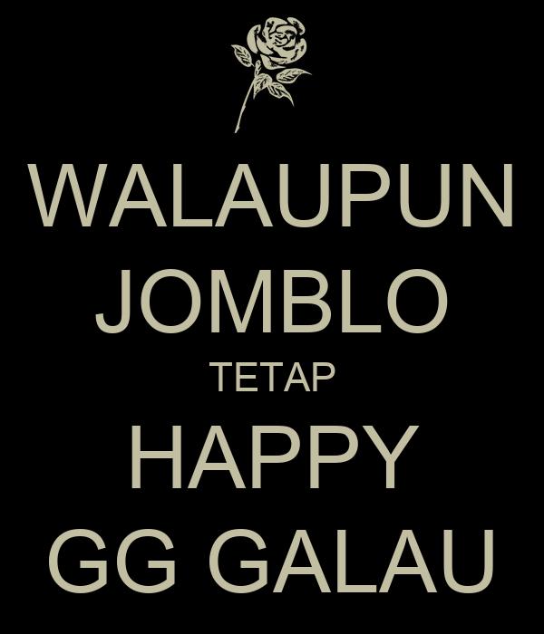 WALAUPUN JOMBLO TETAP HAPPY GG GALAU - KEEP CALM AND CARRY ...