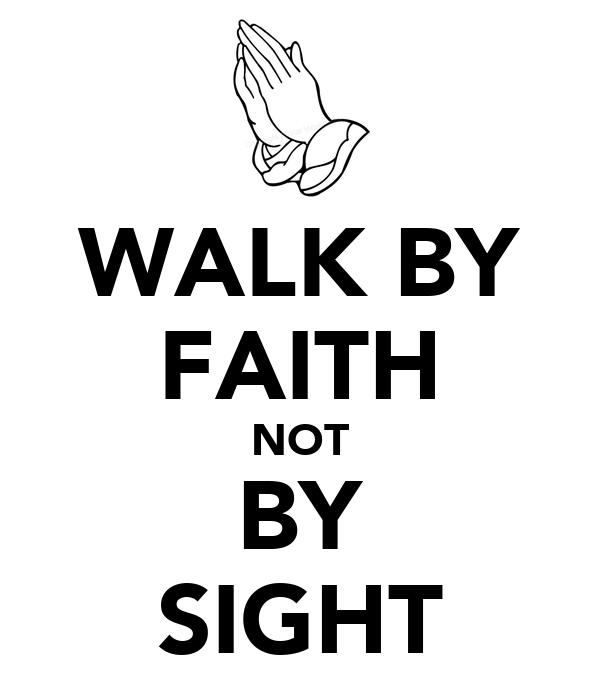 Walk By Faith Not Sight 5