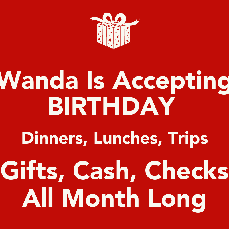 Wanda Is Accepting BIRTHDAY Dinners, Lunches, Trips Gifts