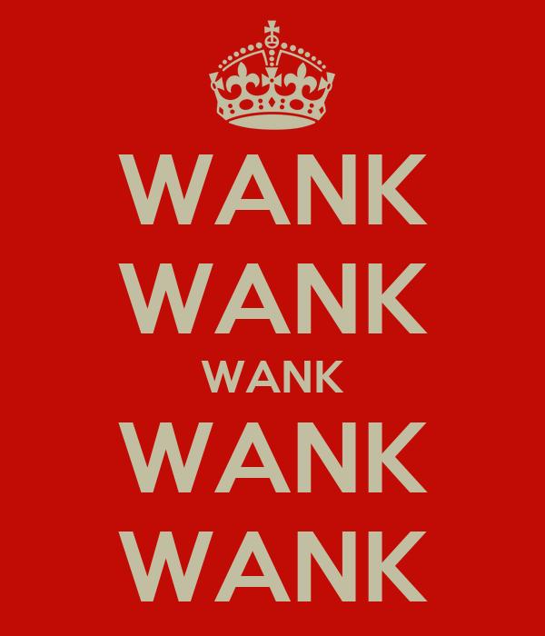 [Image: wank-wank-wank-wank-wank-1.png]