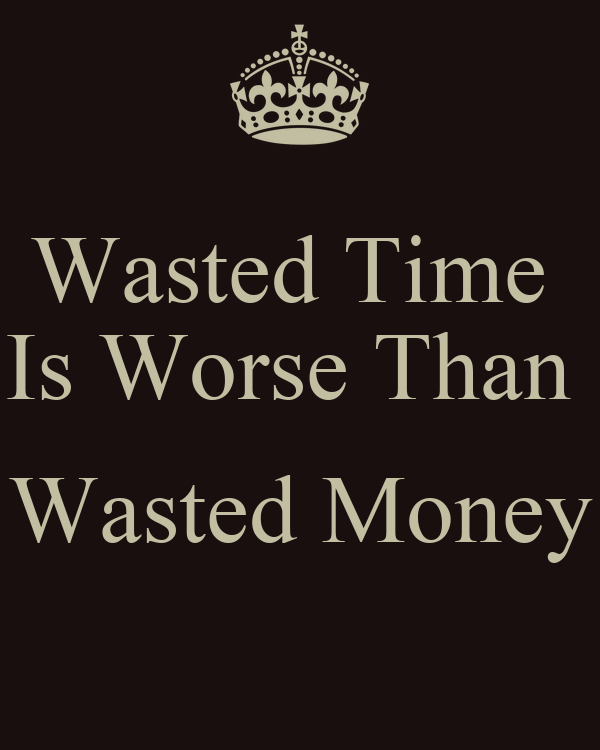 Wasted Time Is Worse Than Wasted Money Poster