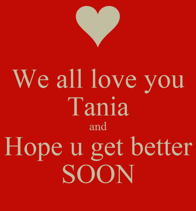 We all love you Tania and Hope u get better SOON - KEEP CALM AND CARRY ON Image Generator