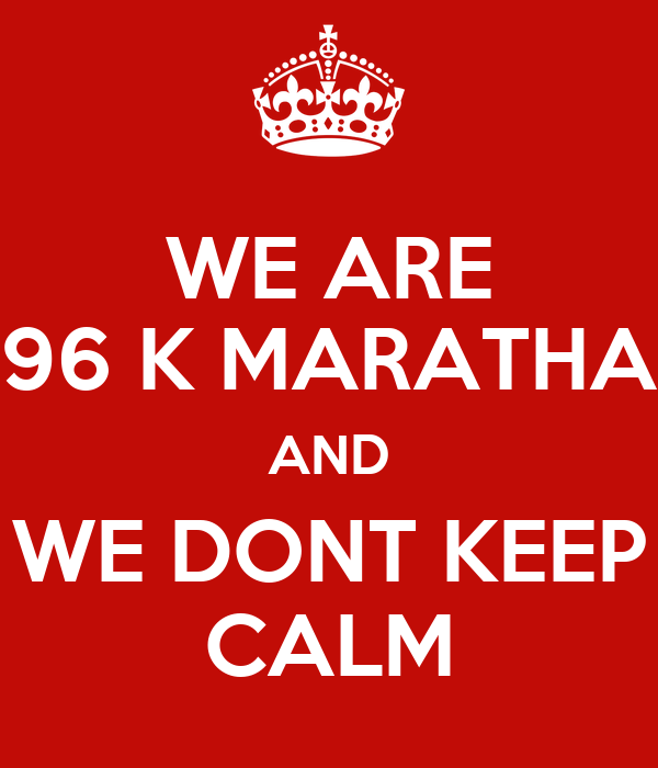 WE ARE 96 K MARATHA AND DONT KEEP CALM