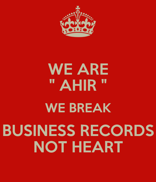 "WE ARE "" AHIR "" WE BREAK BUSINESS RECORDS NOT HEART"