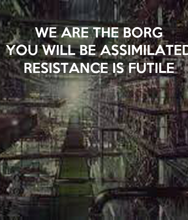 [Image: we-are-the-borg-you-will-be-assimilated-...futile.png]