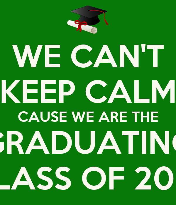 Graduating Class Of 2014 Backgrounds WE CAN'T KEEP CALM CAU...