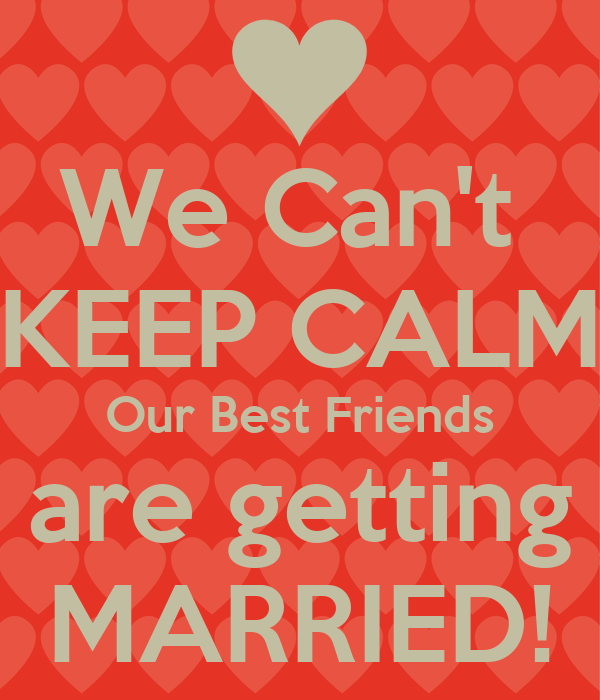 We Can't KEEP CALM Our Best Friends Are Getting MARRIED