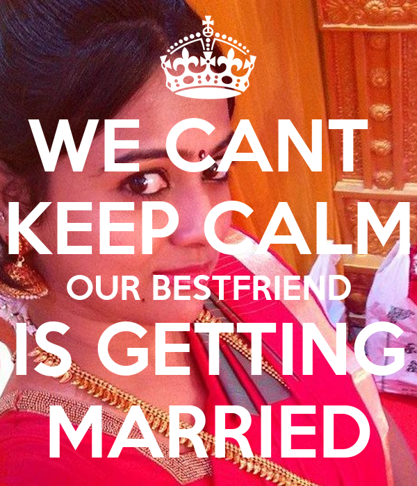 WE CANT KEEP CALM OUR BESTFRIEND IS GETTING MARRIED Poster