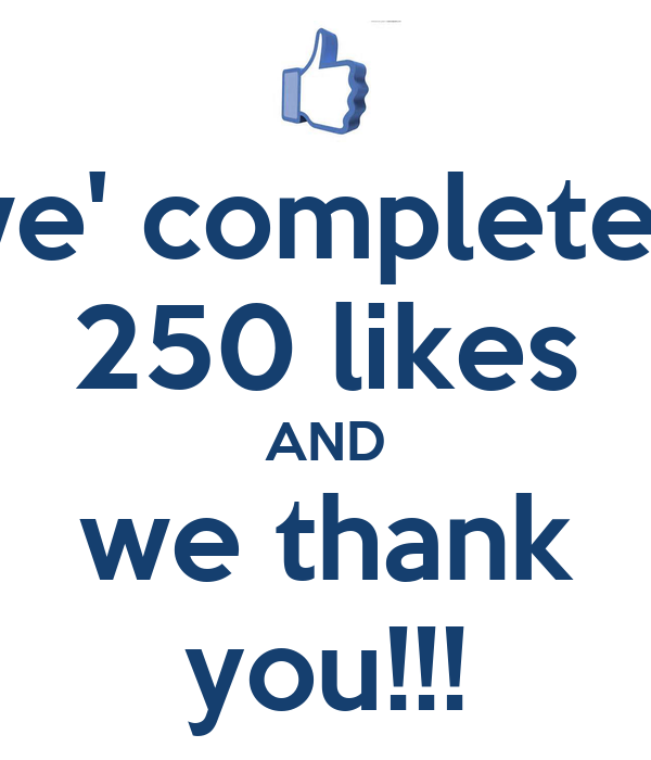 we' completed 250 likes AND we thank you!!! Poster ...