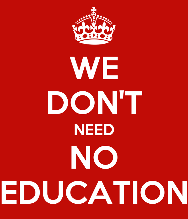 We don 39 t need no education poster king in the north for Inventions we need but don t have