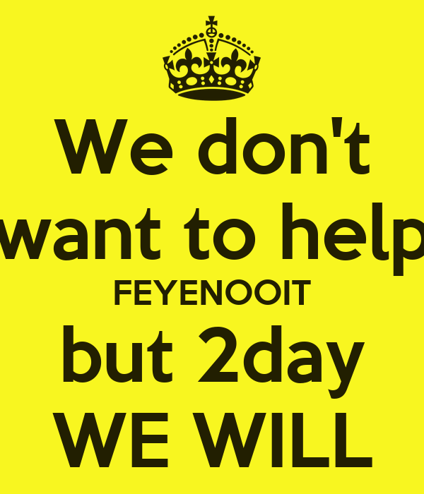 We don 39 t want to help feyenooit but 2day we will poster for Inventions we need but don t have