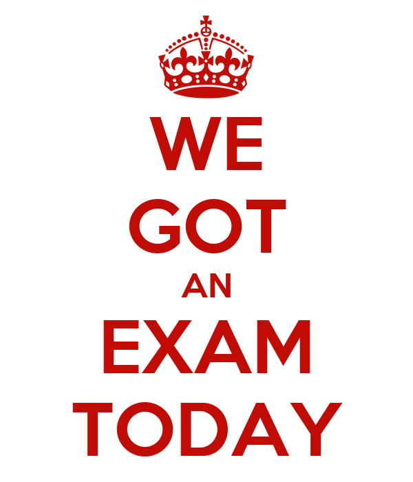 WE GOT AN EXAM TODAY KEEP CALM AND CARRY ON Image Generator