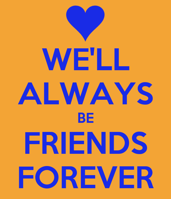 we will always be friends