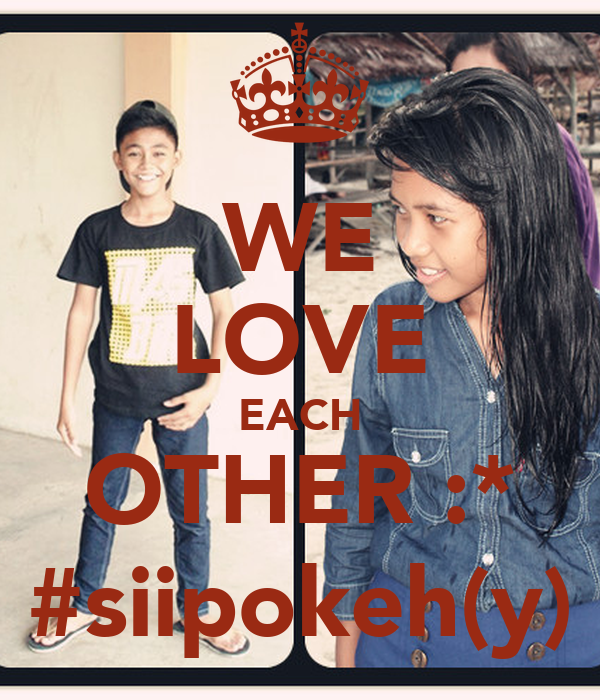 We Love Each Other: WE LOVE EACH OTHER :* #siipokeh(y) Poster